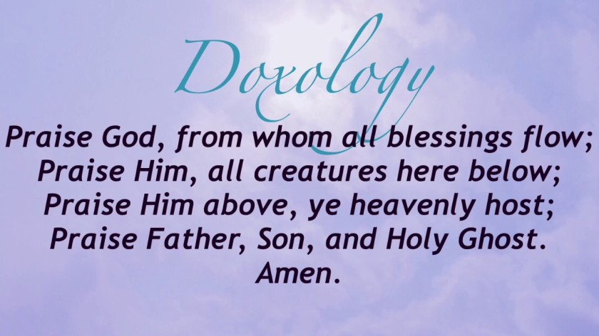 The Doxology is a song of praise to God from whom all blessings flow.