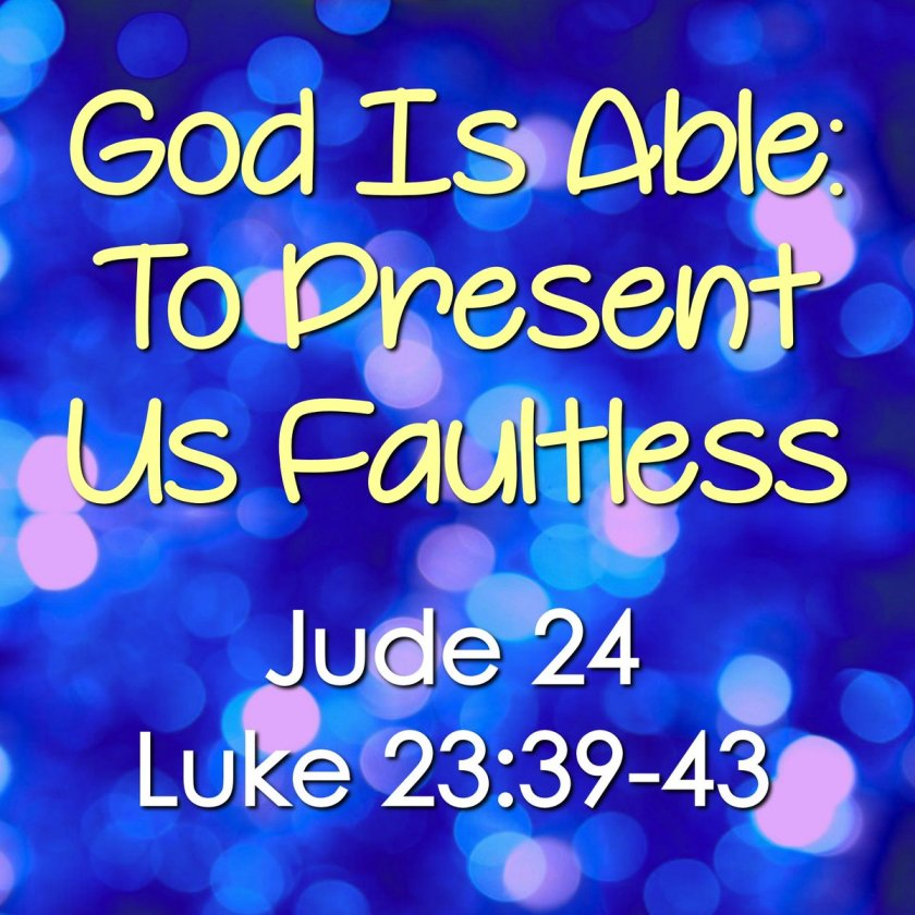 ''Now unto him, that is able to keep you from falling, and to present you faultless before the presence of his glory with exceeding joy''