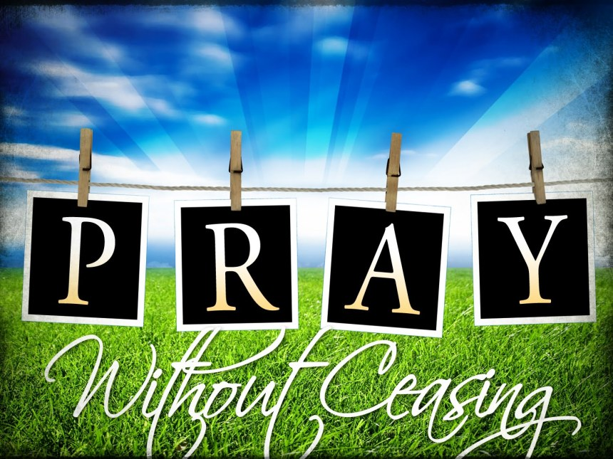 Pray diligently without ceasing, for it is prayer that will see you through many trials and tribulation, as well as the communication with God.