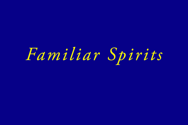 what is a familiar spirit and how to recognize it
